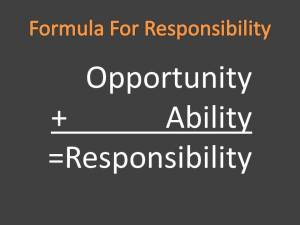 Opportunity plus ability equals responsibility